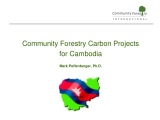 Community Forestry Carbon Projects  for Cambodia Mark Poffenberger, Ph.D.