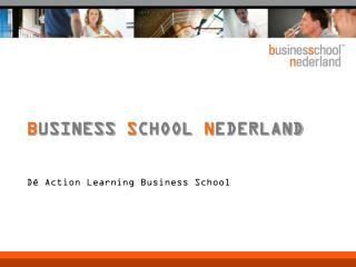 B USINESS S CHOOL N EDERLAND