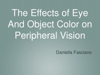 The Effects of Eye And Object Color on Peripheral Vision