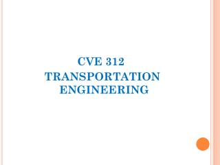 CVE 312  TRANSPORTATION ENGINEERING