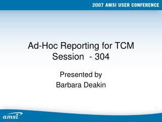 Ad-Hoc Reporting for TCM Session  - 304