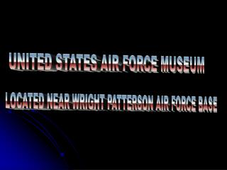 UNITED STATES AIR FORCE MUSEUM