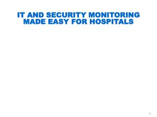 IT AND SECURITY MONITORING MADE EASY FOR HOSPITALS
