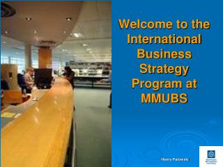 Welcome to the International Business Strategy Program at MMUBS