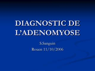 DIAGNOSTIC DE L'ADENOMYOSE
