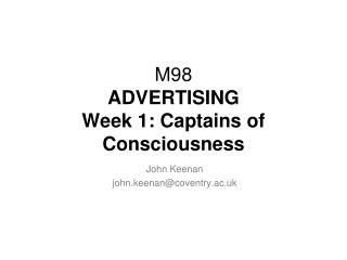 M98 ADVERTISING  Week 1: Captains of Consciousness