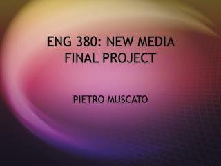 ENG 380: NEW MEDIA  FINAL PROJECT