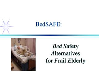 Bed S afety  A lternatives  for  F rail  E lderly