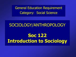 SOCIOLOGY/ANTHROPOLOGY Soc 122 Introduction to Sociology