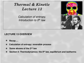 Thermal & Kinetic  Lecture 13 Calculation of entropy, Introduction to 0 th  law