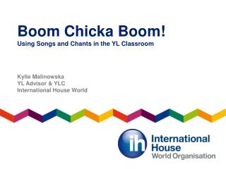 Boom  Chicka  Boom! Using Songs and Chants in the  YL  Classroom