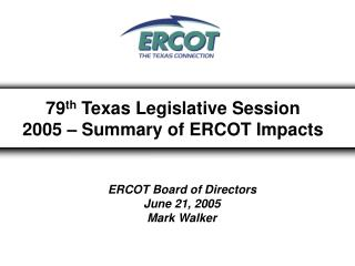 79 th  Texas Legislative Session 2005 – Summary of ERCOT Impacts