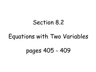 Section 8.2  Equations with Two Variables pages 405 - 409