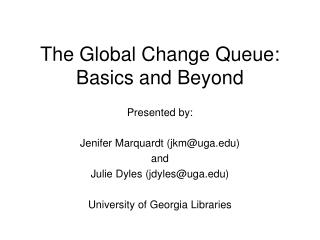 The Global Change Queue: Basics and Beyond