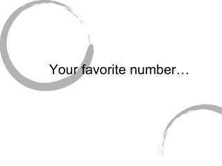 Your favorite number…