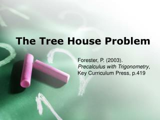The Tree House Problem