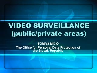 V IDEO SURVEILLANCE ( public /private  areas )