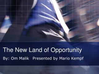 The New Land of Opportunity