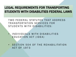 Legal  Requirements for Transporting Students with  Disabilities Federal  Laws