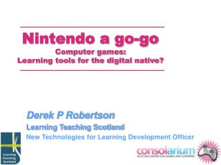 Nintendo a go-go Computer games: Learning tools for the digital native?