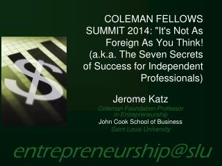 Jerome Katz Coleman Foundation Professor  in Entrepreneurship John Cook School of Business