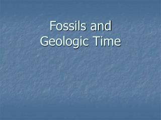 Fossils and  Geologic Time