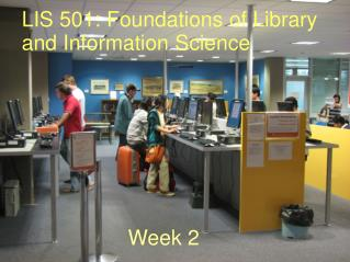 LIS 501: Foundations of Library and Information Science