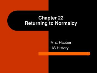 Chapter 22 Returning to Normalcy