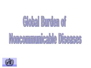Global Burden of  Noncommunicable Diseases