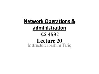 Network Operations & administration  CS 4592 Lecture  20