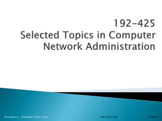 192-425  Selected  Topics in Computer Network Administration