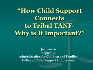 """How Child Support Connects  to Tribal TANF-  Why is It Important?"""