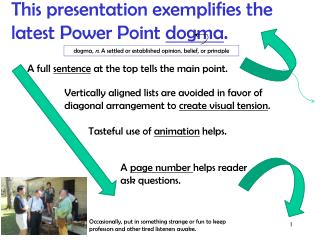 This presentation exemplifies the  latest Power Point  dogma .