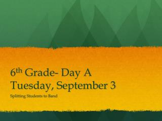 6 th  Grade- Day A Tuesday, September 3
