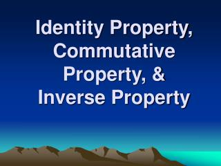 Identity Property, Commutative Property, & Inverse Property