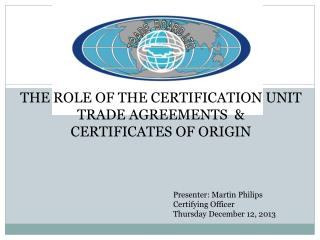 The Role of THE certification unit  TRADE AGREEMENTS  &  Certificates OF ORIGIN