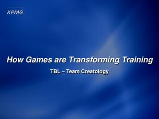 How Games are Transforming Training TBL   Team Creatology