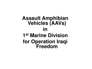 Assault Amphibian Vehicles (AAVs) in  1 st  Marine Division  for Operation Iraqi Freedom