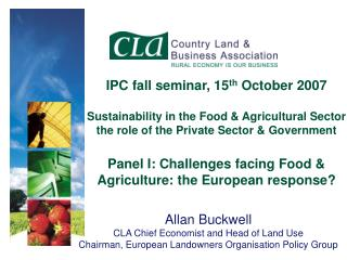 Allan Buckwell CLA Chief Economist and Head of Land Use Chairman, European Landowners Organisation Policy Group