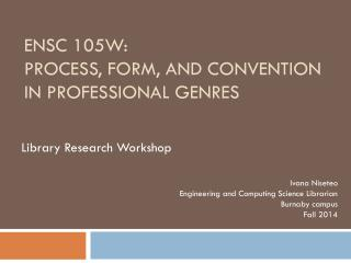 ENSC 105W:  Process, form, and convention in professional genres