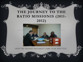 The  journey  to the RATIO MISSIONIS (2011-2012)