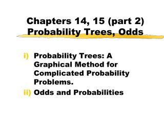 Chapters 14, 15 (part 2) Probability Trees, Odds