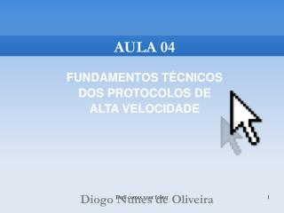 AULA 04 FUNDAMENTOS TÉCNICOS  DOS PROTOCOLOS DE ALTA VELOCIDADE