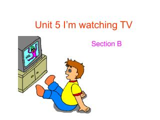 Unit 5 I'm watching TV