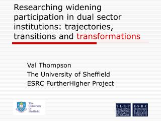 Val Thompson The University of Sheffield ESRC FurtherHigher Project