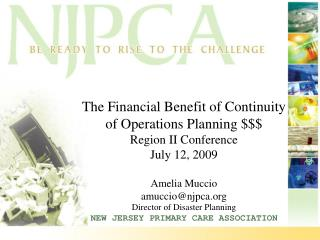 The Financial Benefit of Continuity of Operations Planning $$$ Region II Conference July 12, 2009 Amelia Muccio amuccio@