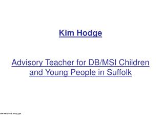 Kim Hodge Advisory Teacher for DB/MSI Children and Young People in Suffolk