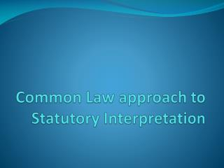 Common Law approach to Statutory Interpretation