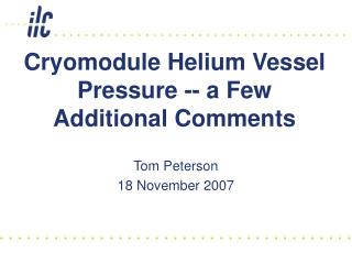 Cryomodule Helium Vessel Pressure -- a Few Additional Comments