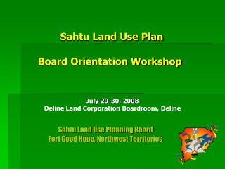 Sahtu Land Use Plan Board Orientation Workshop